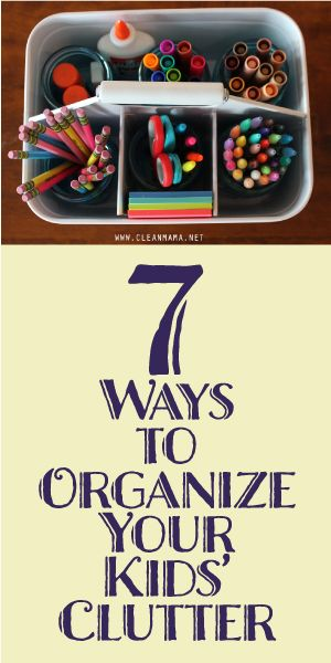 7 Ways To Organize Your Kids Clutter!