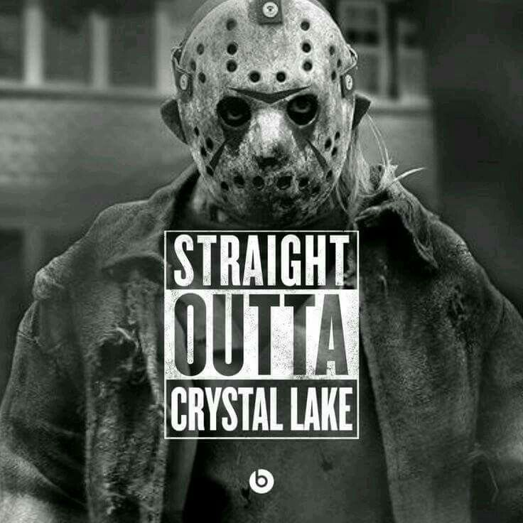 straight outta crystal lake crazy mother fucker named jason fuck with me and iu0027ll machete your fucking face in