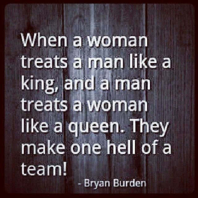 Wen A Woman Treats A Man Like A King And A Man Treats A Woman Like A Queen They Make One Hell Of A Team!                          ♡Ṙ!dĘ╼óR╾D!Ê♡