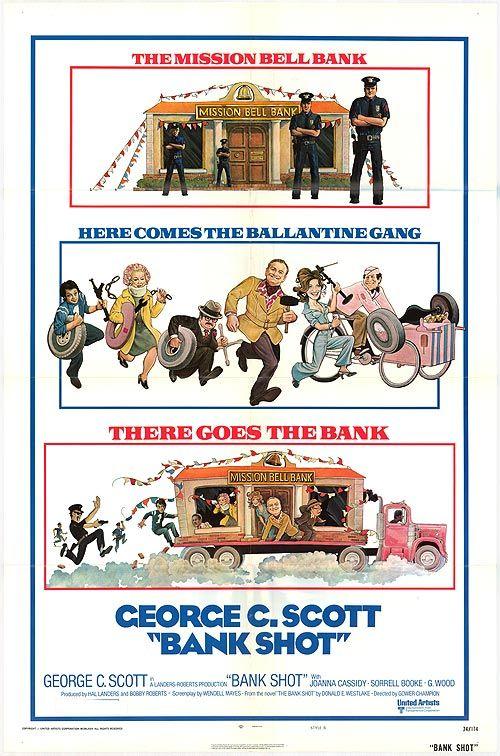 Bank Shot (1974) Stars: George C. Scott, Joanna Cassidy, Sorrell Booke, Clifton James, Bob Balaban, Frank McRae, Don Calfa, Jack Riley ~ Director: Gower Champion