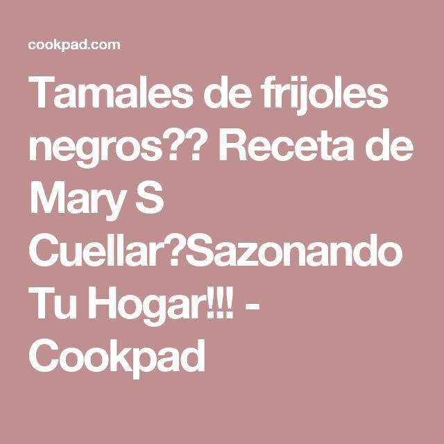 Tamales de frijoles negros😋😋 Receta de Mary S Cuellar💓Sazonando Tu Hogar!!!  - Cookpad