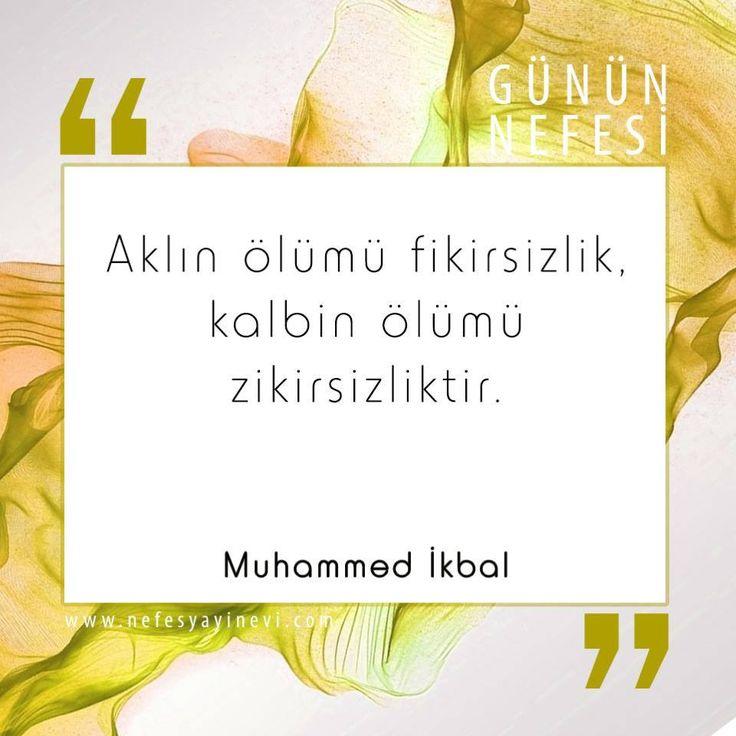 Aklın ölümü fikirsizlik, kalbin ölümü zikirsizliktir. Muhammed İkbal