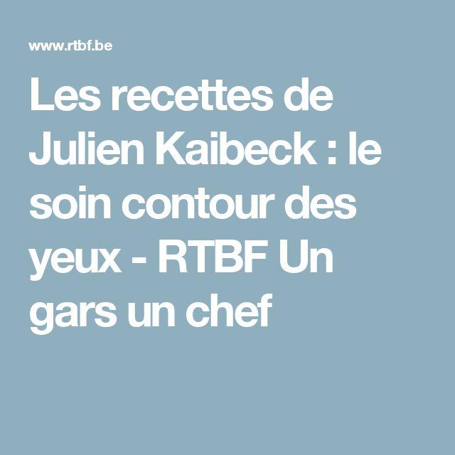 Les recettes de Julien Kaibeck : le soin contour des yeux - RTBF Un gars un chef