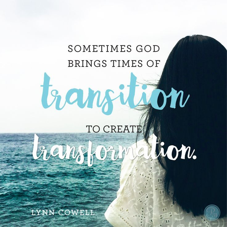 Sometimes God brings times of transition to create transformation.