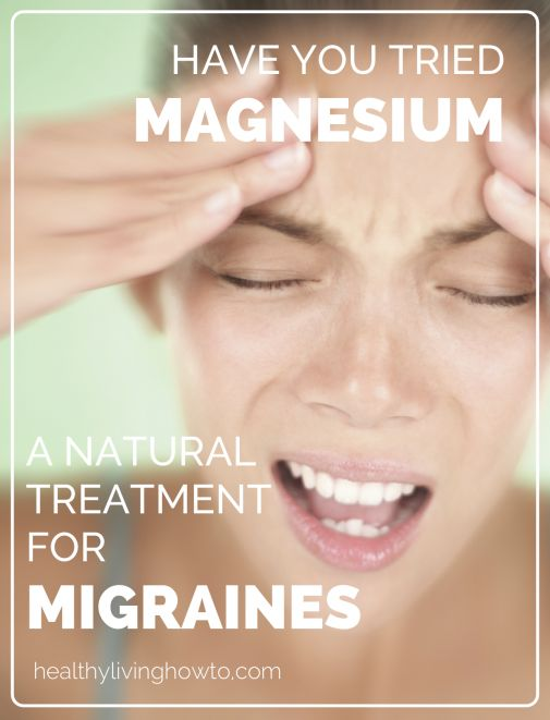 Have You Tried Magnesium for Migraines?   healthylivinghowto.com