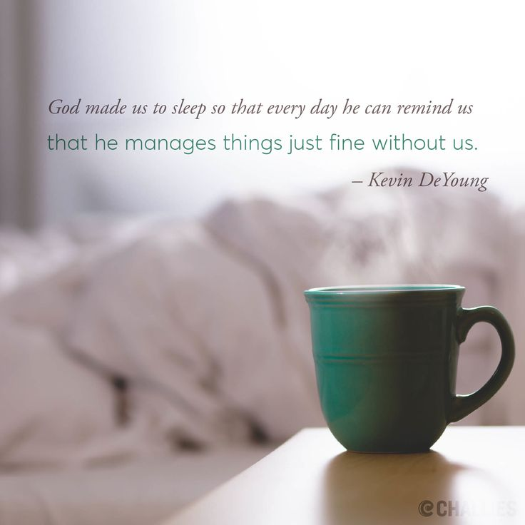 """""""God made us to sleep so that every day he can remind us that he manages things just fine without us."""" (Kevin DeYoung)"""