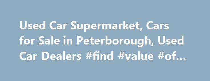 """Used Car Supermarket, Cars for Sale in Peterborough, Used Car Dealers #find #value #of #car http://car-auto.remmont.com/used-car-supermarket-cars-for-sale-in-peterborough-used-car-dealers-find-value-of-car/  #used car sales uk # Testimonials """"This was the second time i have […]"""