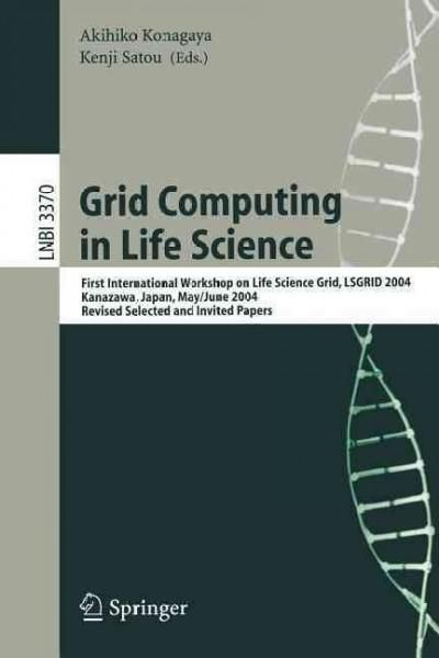 Grid Computing in Life Science: First International Workshop on Life Science Grid, Lsgrid 2004 Kanazawa, Japan, M...