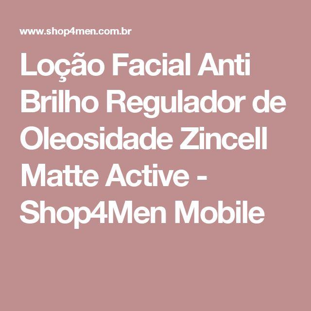 Loção Facial Anti Brilho Regulador de Oleosidade Zincell Matte Active - Shop4Men Mobile