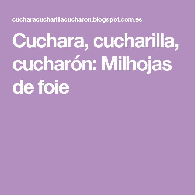Cuchara, cucharilla, cucharón: Milhojas de foie