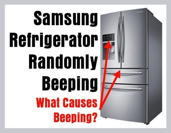 Samsung Refrigerator Randomly Beeping What Causes Alarm
