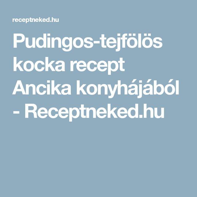Pudingos-tejfölös kocka recept Ancika konyhájából - Receptneked.hu