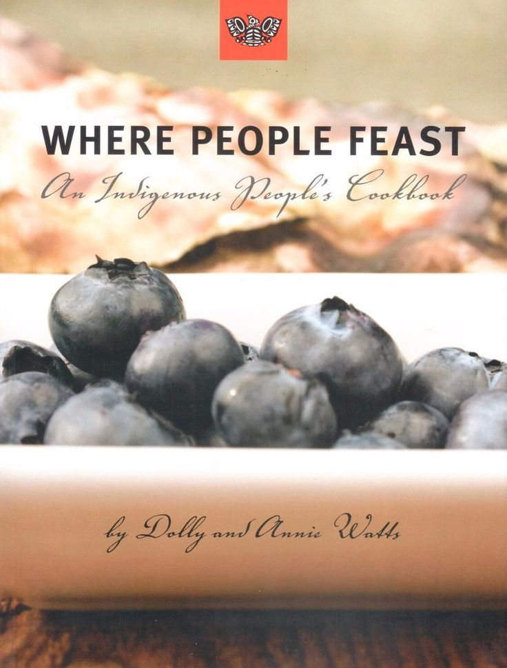 Where People Feast, An Indigenous People's Cookbook, by Dolly and Annie Watts