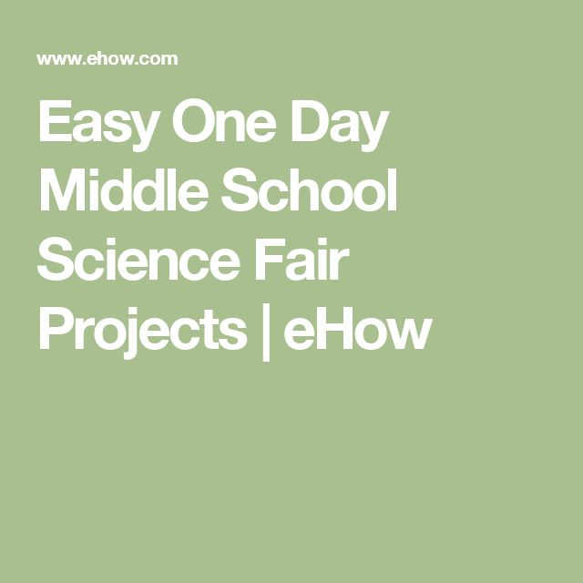 Easy One Day Middle School Science Fair Projects | eHow