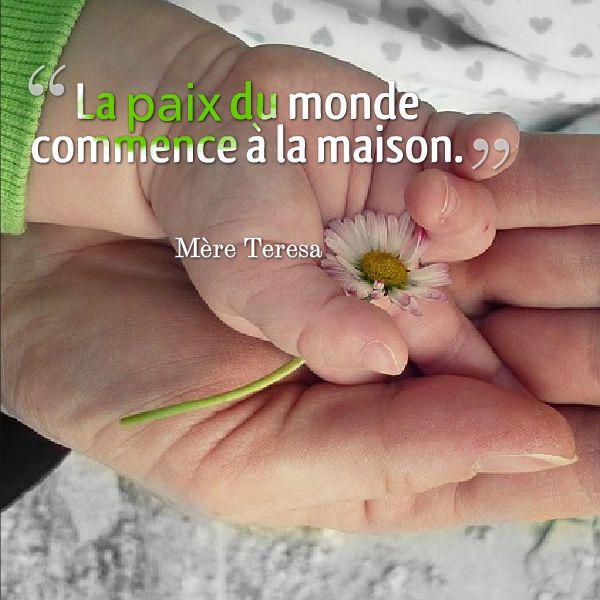 La paix du monde commence à la maison. - Mère Teresa