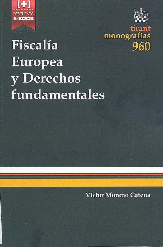 Fiscalía europea y derechos fundamentales / Víctor Moreno Catena, 2014