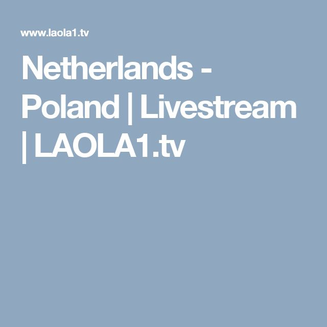 Netherlands - Poland | Livestream | LAOLA1.tv