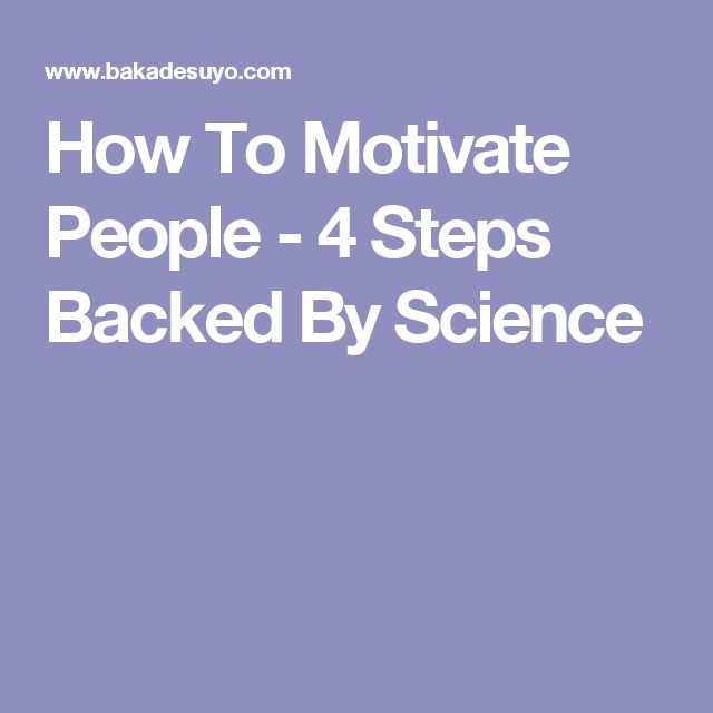 How To Motivate People - 4 Steps Backed By Science