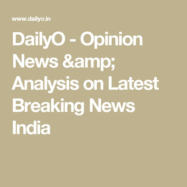 DailyO - Opinion News & Analysis on Latest Breaking News India