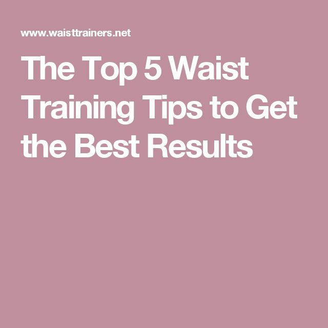 The Top 5 Waist Training Tips to Get the Best Results