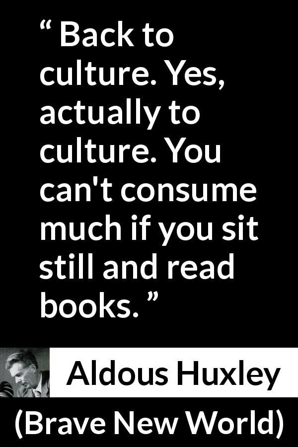 """an analysis of the society in brave new world by aldous huxley """"words can be like x-rays if you use them properly -- they'll go through anything you read and you're pierced"""" ― aldous huxley, brave new world."""