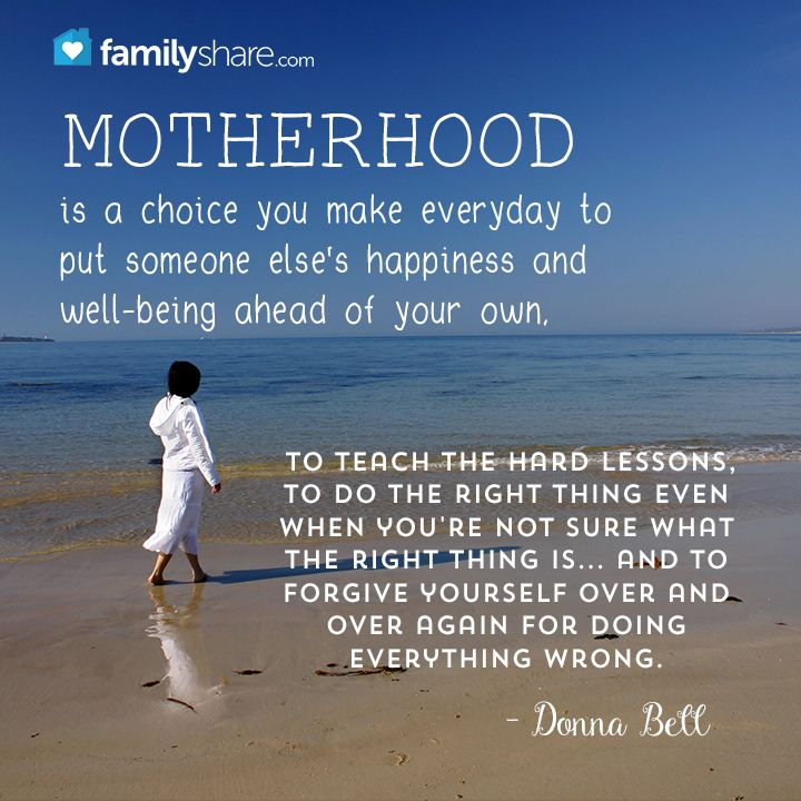 Motherhood is a choice you make everyday to put someone else's happiness