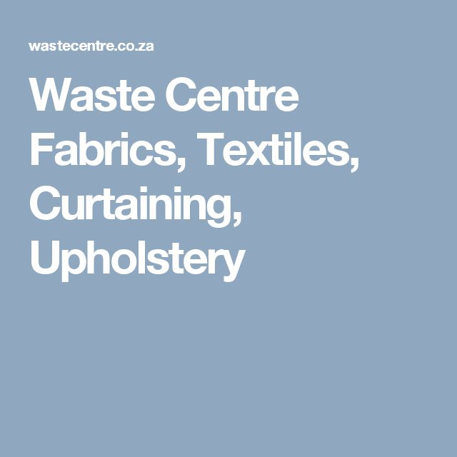 Waste Centre  Fabrics, Textiles, Curtaining, Upholstery