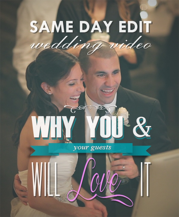 Same Day Edit #Wedding #Video, Why You & Your Guests Will Love it