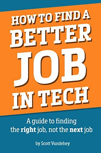 How To Find A Better Job In The Tech Industry: A Guide To.