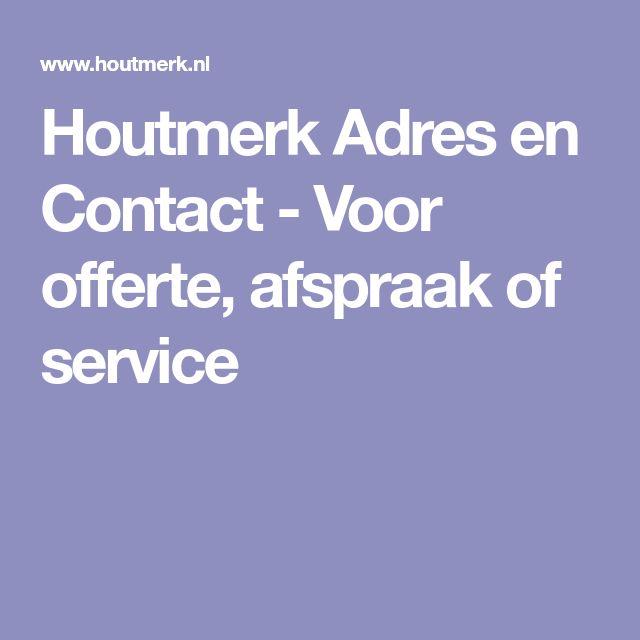 Houtmerk Adres en Contact - Voor offerte, afspraak of service
