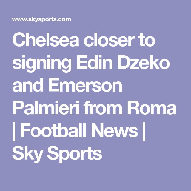Chelsea closer to signing Edin Dzeko and Emerson Palmieri from Roma | Football News | Sky Sports  http://heysport.biz/index.html