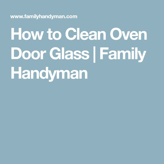 How to Clean Oven Door Glass | Family Handyman
