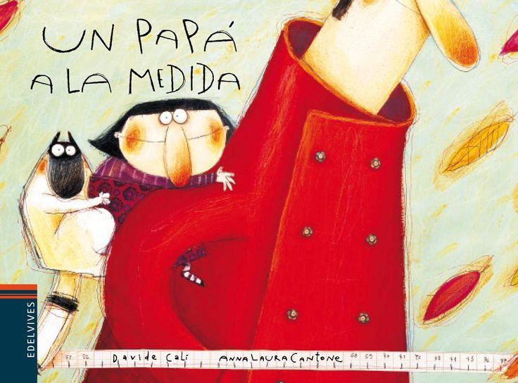 """""""Un papá a la medida"""", Davide Cali  Anna Laura Cantone. Cuando mamá es la mejor de todas, lo complicado es encontrar alguien a su altura. Por eso la niña protagonista de este cuento decide encontrarlo con un anuncio en los clasificados del periódico.. ¡y lo encuentra! Adorable."""