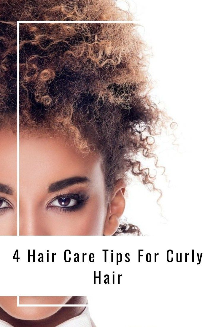 4 Hair Care Tips For Curly Hair Curly Hair Styles Hair Care