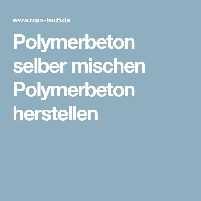 polymerbeton selber mischen polymerbeton herstellen diy architecktur pinterest. Black Bedroom Furniture Sets. Home Design Ideas