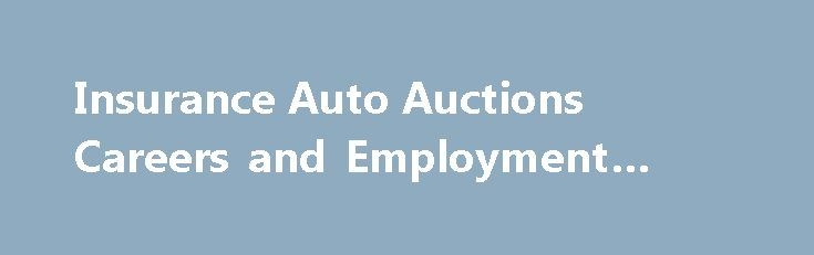 Insurance Auto Auctions Careers and Employment #car #auction http://remmont.com/insurance-auto-auctions-careers-and-employment-car-auction/  #insurance auto auctions # Insurance Auto Auctions About Insurance Auto Auctions Getting something out of nothing is what this junkyard doggedly pursues. Insurance Auto Auctions (IAA) is a leading auto salvage company that auctions off vehicles declared as total losses for insurance purposes and were recovered from theft. It alsooffers…