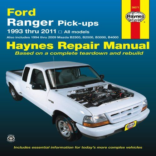 Ford Ranger Pick-ups 1993 thru 2011: 1993 thru 2011 all models - Also includes 1994 thru 2009 Mazda B2300, B2500, B3000, B4000 (Haynes Repai