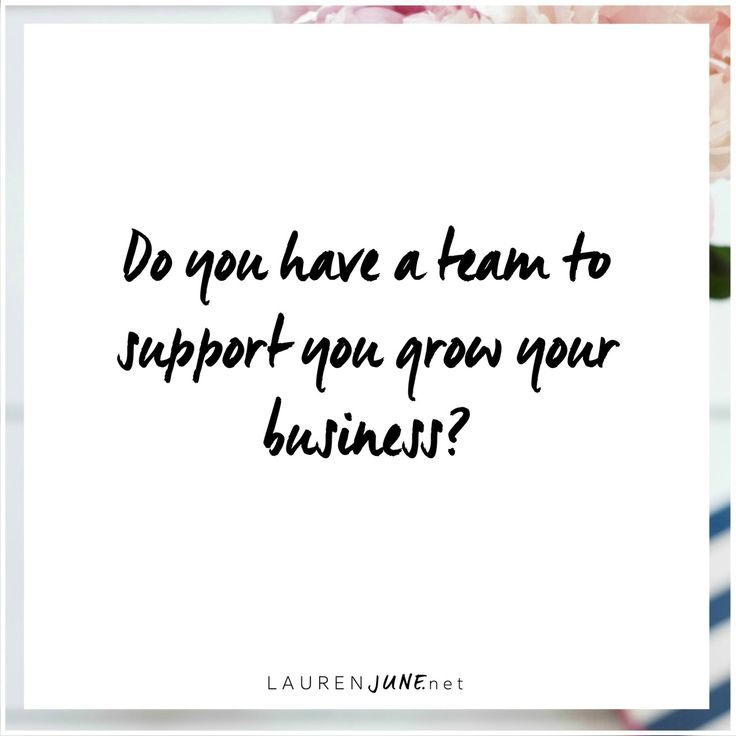 Do you have a team to support you in growing your business?