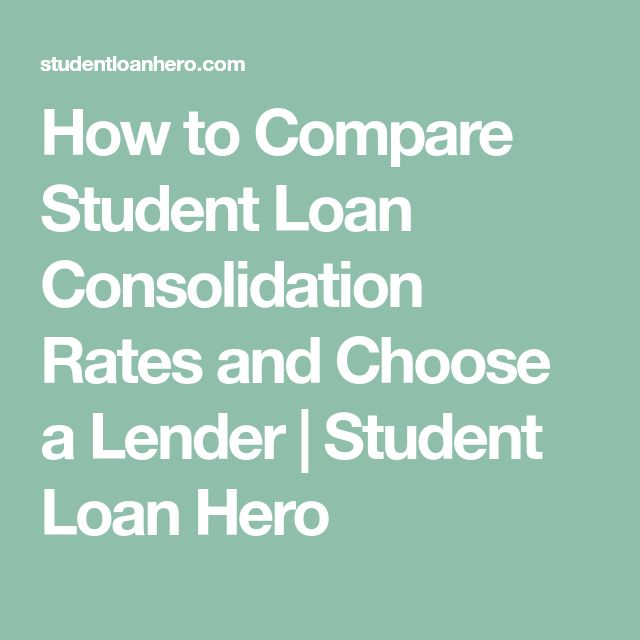 How to Compare Student Loan Consolidation Rates and Choose a Lender | Student Loan Hero