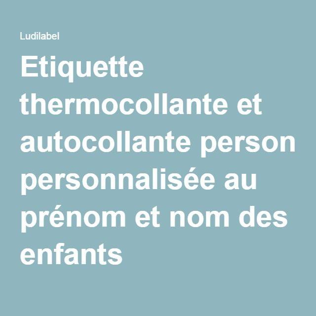 Etiquette thermocollante et autocollante personnalisée au prénom et nom des enfants