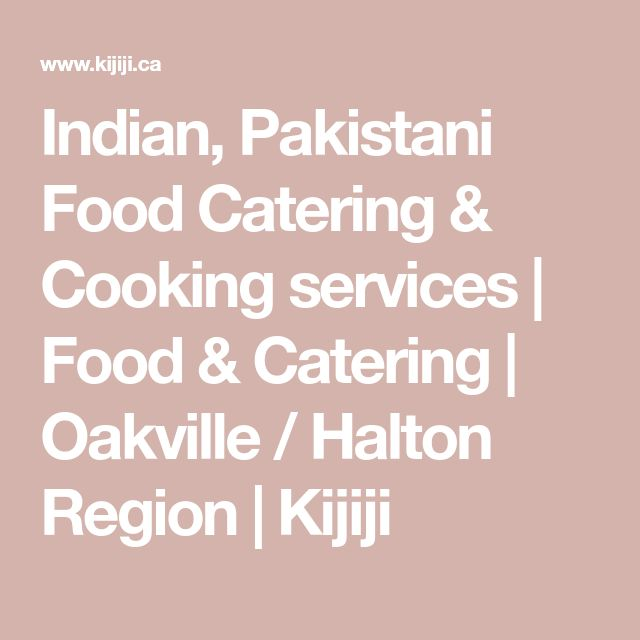 Indian, Pakistani Food Catering & Cooking services | Food & Catering | Oakville / Halton Region | Kijiji