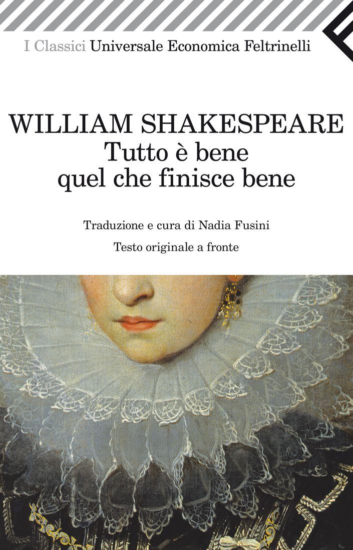 """William Shakespeare, """"Tutto è bene quel che finisce bene"""". Ispirata da Boccaccio, e precisamente dalla novella Giletta di Narbona, inclusa nel Decameron, Tutto è bene quel che finisce bene è una delle più brillanti commedie shakespeariane. Un vortice di colpi di scena, un miscuglio perfetto di dolore e ilarità, un gioco elegante attorno a sentimenti che appartengono agli uomini di tutte le epoche e culture."""