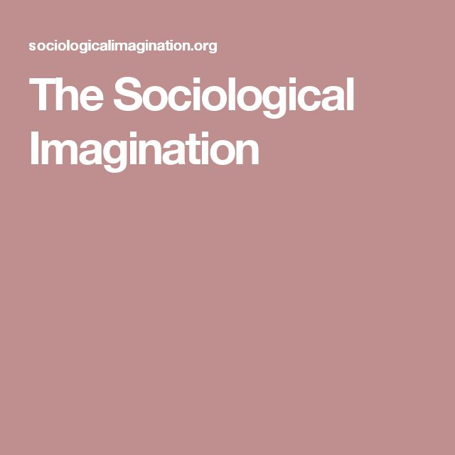 understanding the concept of sociological imagination by c wright mills C wright mills (1959) nowadays people  yet people do not usually define the  troubles they endure in terms of historical change and  the sociological  imagination enables its possessor to understand the larger historical scene in  terms of.
