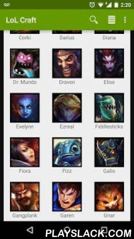 LoL Craft  Android App - playslack.com , ** This is an open beta app **** In depth analysis information is not yet available for all champions. In depth analysis in roughly available for all champions up to and including Veigar **This is a tool app for the popular game League of Legends.Again and again we have witnessed that champions sometimes are best played in roles that they were not originally designed for. We saw this with AP Yi, with jungle AD Malzahar, and even with top Alistar. It's…