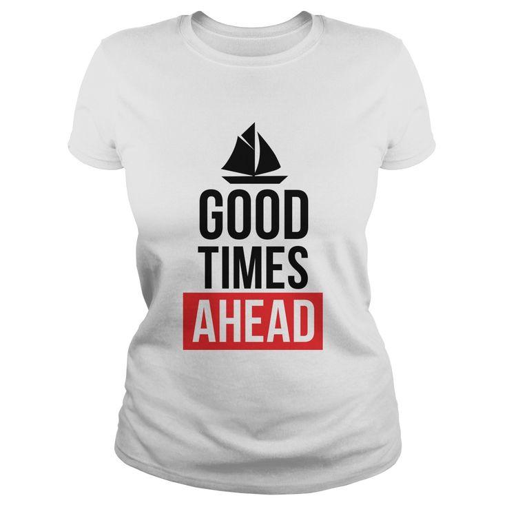 Good Times Ahead T-shirt - https://www.sunfrog.com/Good-Times-Ahead-160992294-White-Ladies.html?68704