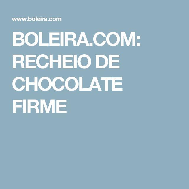BOLEIRA.COM: RECHEIO DE CHOCOLATE FIRME