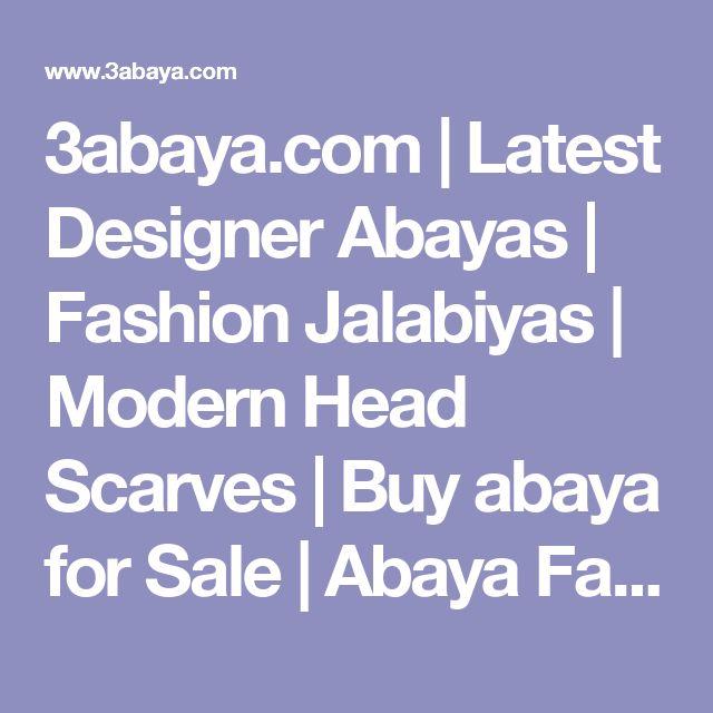 3abaya.com | Latest Designer Abayas | Fashion Jalabiyas | Modern Head Scarves | Buy abaya for Sale | Abaya Fashion Brands