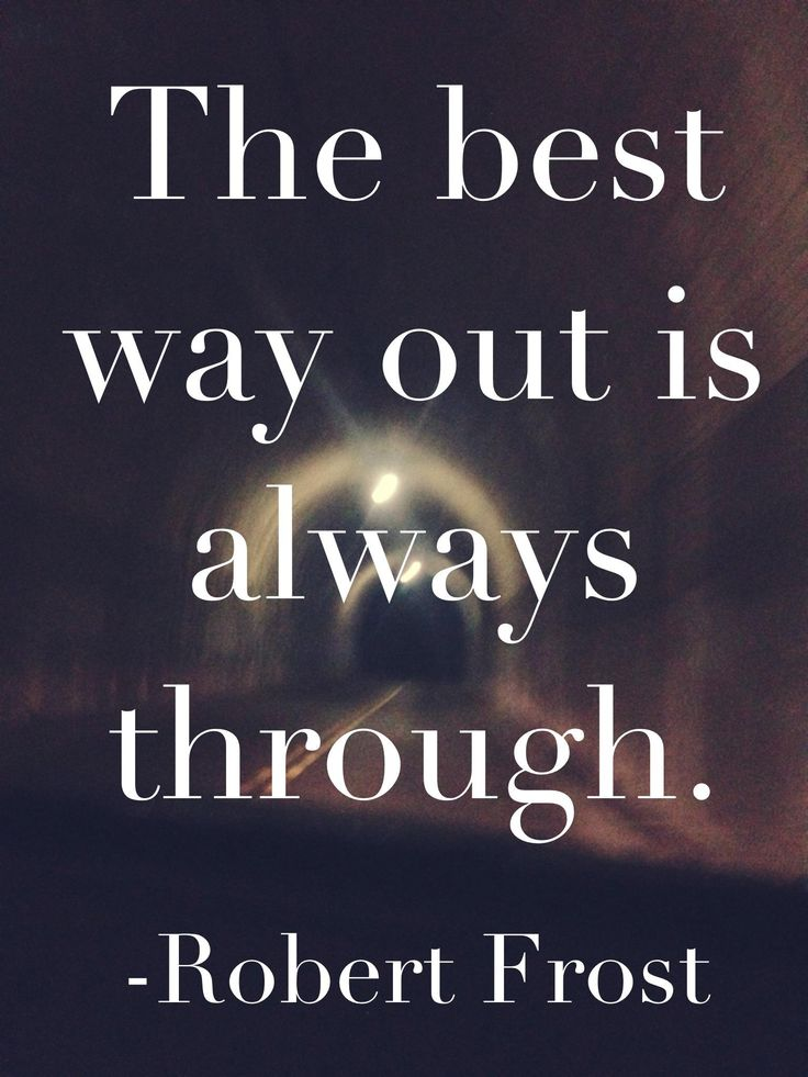 The best way out is always through. ~ Robert Frost #quotes