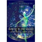 Dancing In Your Bubble: Ancient Teaching, Modern Healing (Perfect Paperback)By Teri J. Dluznieski M.Ed.            1 used and new from $33.00