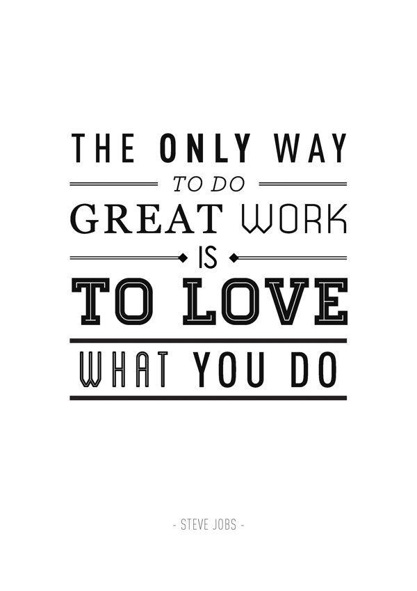 Quote van de dag: the only way to do great work is to love what you do.